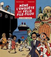 Mène l'enquête avec Félix File-Filou ; la croisière-mystère - Couverture - Format classique