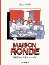 Maison ronde ; Radio France de fond en comble - Couverture - Format classique