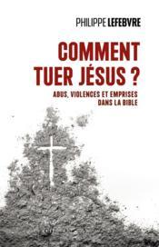 Comment tuer Jésus ? abus, violences et emprises dans la Bible - Couverture - Format classique