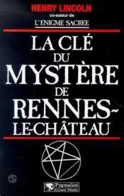 La clé du mystère de Rennes-le-Château - Couverture - Format classique