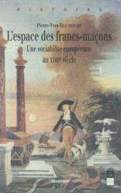 L'espace des francsmaçons ; une sociabilité européenne au 18e siècle - Couverture - Format classique