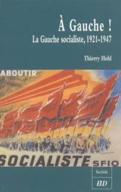 A gauche ; la gauche socialiste 1921-1947 - Couverture - Format classique