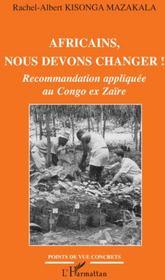 Africains, nous devons changer ! recommandation appliquée au Congo ex Zaïre - Couverture - Format classique