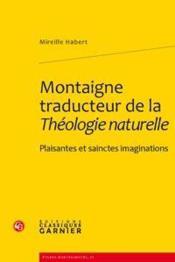 Montaigne traducteur de la Théologie naturelle ; plaisantes et sainctes imaginations - Couverture - Format classique