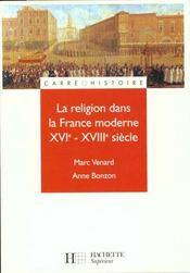 La Religion Dans La France Moderne Xvi-Xviii Siecle - Intérieur - Format classique