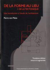 De la forme au lieu + de la tectonique ; une introduction à l'étude de l'architecture (3e édition) - Couverture - Format classique