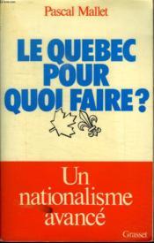 Le Quebec Pour Quoi Faire? Un Nationalisme Avance. - Couverture - Format classique