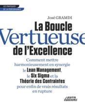 La boucle vertueuse de l'excellence ; comment mettre harmonieusement en synergie le lean management, le six sigma et la théorie des contraintes pour enfin de vrais résultats en rupture - Couverture - Format classique