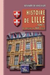 Histoire de Lille t.1 ; des origines au XVIIe siècle - Couverture - Format classique