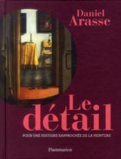 Le détail ; pour une histoire raprochée de la peinture - Couverture - Format classique