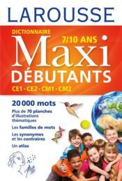 Dictionnaire Larousse maxi débutants ; CE1/CE2/CM1/CM2 ; 7/10 ans - Couverture - Format classique