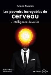 Les pouvoirs incroyables du cerveau ; l'intelligence dévoilée - Couverture - Format classique