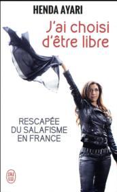 J'ai choisi d'être libre ; rescapée du salafisme en France - Couverture - Format classique