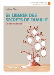 Se libérer des secrets de famille ; se réconcilier avec ses fantômes - Couverture - Format classique