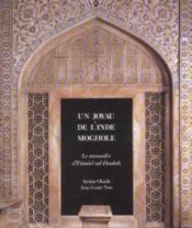 Un Joyau De L'Inde Moghole : Le Mausolee D'Itimad Ud-Daulah - Couverture - Format classique