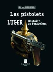Les pistolets Luger, histoire du Parabellum - Couverture - Format classique