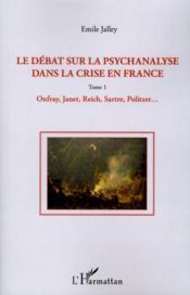 Le débat sur la psychanalyse dans la crise en France t.1 ; Onfray, Janet, Reich, Sartre, Politzer... - Couverture - Format classique