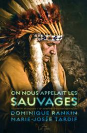 On nous appelait les sauvages ; souvenirs et espoirs d'un chef héréditaire algonquin - Couverture - Format classique