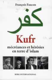 Kufr, mécréances et hérésies en terre d'islam - Couverture - Format classique