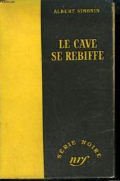 Le Cave Se Rebiffe. Collection : Serie Noire Sans Jaquette N° 206 - Couverture - Format classique