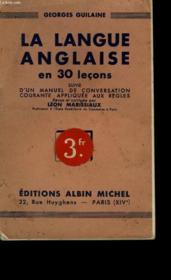 La Langue Anglaise En 30 Lecons Suivie D'Un Manuel De Conversation Courante Appliquee Aux Regles. - Couverture - Format classique