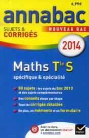 Annabac Sujets & Corriges T.10 ; Mathématiques ; Terminale S ; Spécifique & Spécialité (Edition 2014) - Couverture - Format classique