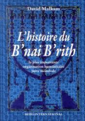 L'histoire du b'nai b'rith ; la plus inmportante organisation humanitaire juive mondiale (2e édition) - Couverture - Format classique