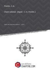 Chant national. [Signé : J.-A. Frontin.] [Edition de 1852] - Couverture - Format classique