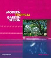 Modern Tropical Garden Design /Anglais - Couverture - Format classique
