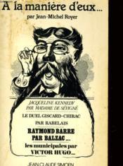A La Maniere D'Eux... Jacqueline Kennedy Par Madame De Sevigne, Le Duel Giscard-Chirac Par Rabelais... - Couverture - Format classique