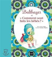 Balthazar et comment sont faits les bébés ? - Couverture - Format classique