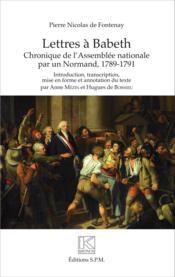 Lettres à Babeth ; chronique de l'assemblée nationale par un normand ; 1789-1791 - Couverture - Format classique