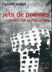 Jets de poèmes ; dans le vif de Fukushima - Couverture - Format classique