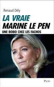 La vraie Marine Le Pen ; une bobo chez les fachos - Couverture - Format classique
