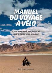 Manuel du voyage à vélo ; le guide indispensable pour partir à vélo ; budget, destination, matériel, hébergement ; édition 2017 - Couverture - Format classique
