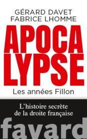 Apocalypse now ; les années Fillon ; l'histoire secrète de la droite française - Couverture - Format classique