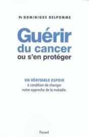 Guerir du cancer ou s'en proteger - un veritable espoir a condition de changer notre approche de la - Couverture - Format classique