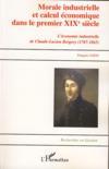 Morale industrielle et calcul economique dans le premier XIX siècle ; l'économie industrielle de claude-lucien bergery ; 1787-1863