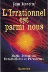 L'Irrationnel Est Parmi Nous : Magie, Divination, Envoutements Et Paranormal