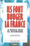 Ils Font Bouger La France ; La Nouvelle Vague Des Entrepreneurs