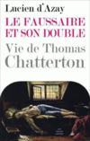Le faussaire et son double ; vie de Thomas Chatterton