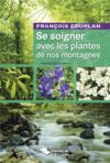 Se soigner avec les plantes de nos montagnes (3e édition)