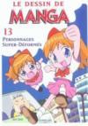 Le Dessin De Manga T.13 ; Personnages Super-Déformés