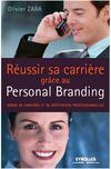Réussir sa carrière grâce au personal branding ; gérer son identité et sa réputation professionnelles