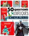 50 Questions Loufoques ; Sur Les Chevaliers ; Avec Des Réponses Super Sérieuses !
