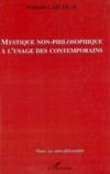 Mystique non-philosophique à l'usage des contemporains