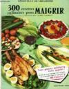 300 Recettes Culinaires Pour Maigrir (par La Methode Des Basses-Calories)