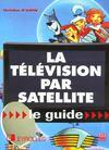 La Television Par Satellite. Le Guide