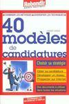 40 Modèles De Candidatures. Combiner Les Méthodes, Diversifier Les Techniques, Choisir Sa Stratégie, Cibler Sa Candidature, Développer Un Réseau, Prospecter