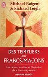 Des Templiers aux Francs-Maçons ; les racines, les rôles et l'évolution de la franc-maçonnerie
